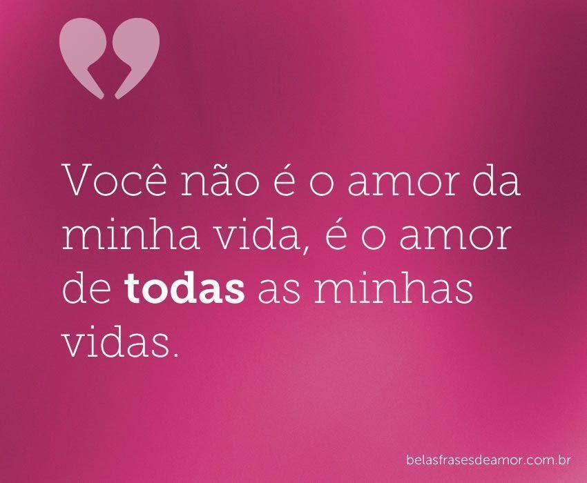"""Frases Para O Amor Da Minha Vida: Frases De Amor: Frases De Amor """"Você Não é O Amor Da Minha"""