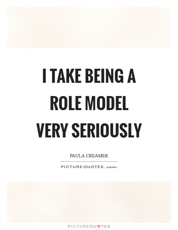I Take Being A Role Model Very Seriously Picture Quotes