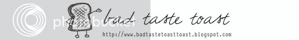 bad taste toast