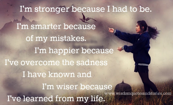 Im Stronger Smarter Happier And Wiser Wisdom Quotes Stories