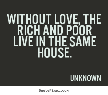 Quote About Love Without Love The Rich And Poor Live In The Same