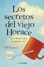 Los secretos del viejo Horace. Una fábula sobre el arte de vivir Michael Seymour