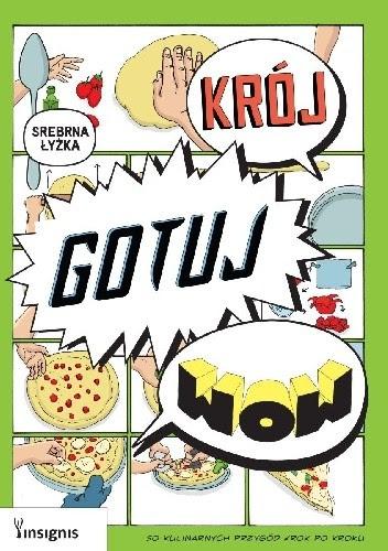 Okładka książki Krój, gotuj, wow. 50 kulinarnych przygód krok po kroku