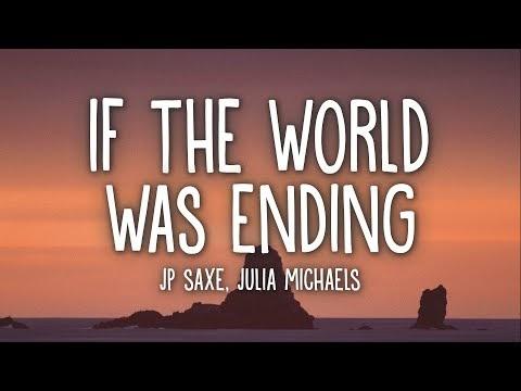 Jp Saxe - If The World Was Ending (Lyrics) Ft. Julia Michaels