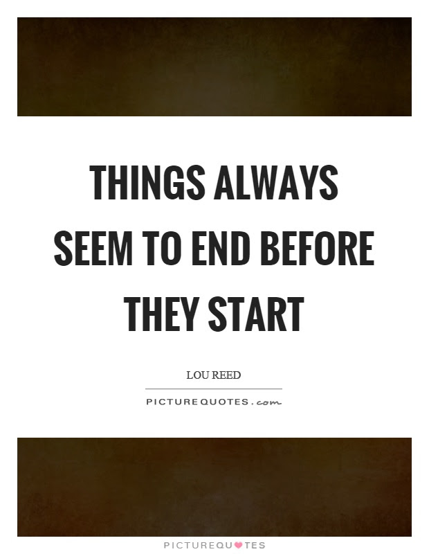 Things Always Seem To End Before They Start Picture Quotes