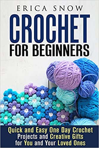 Crochet for Beginners: Quick and Easy One Day Crotchet Projects and Creative Gift for You and Your Loved Ones (Crotchet & DIY Crafts)