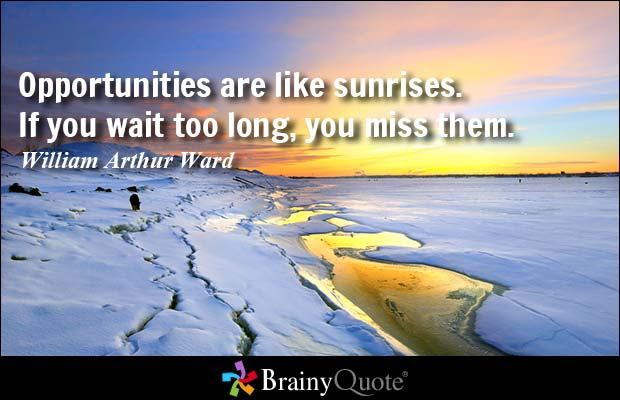 Quotes About Good Opportunities 110 Quotes