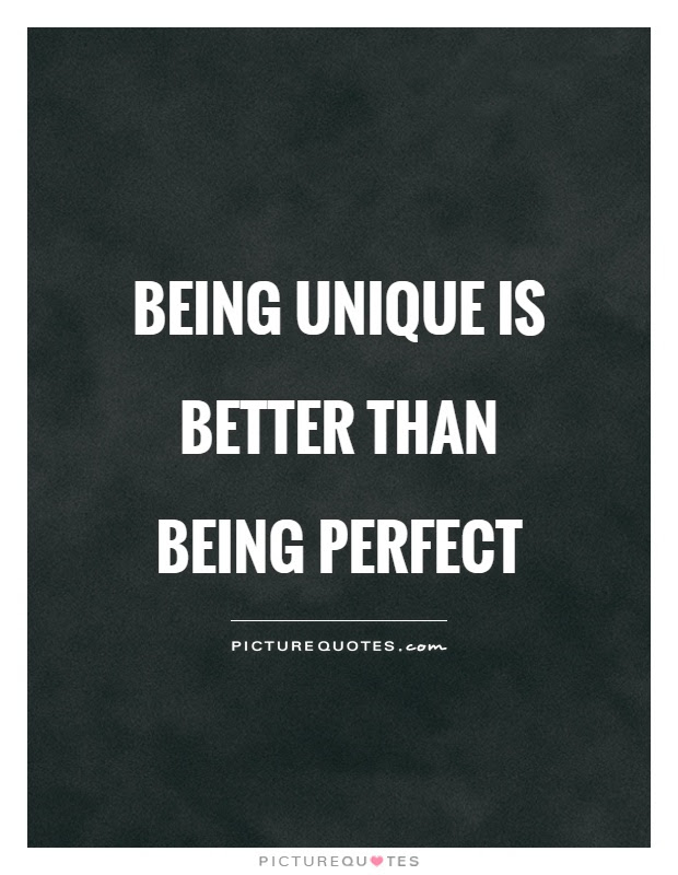 Being Unique Is Better Than Being Perfect Picture Quotes