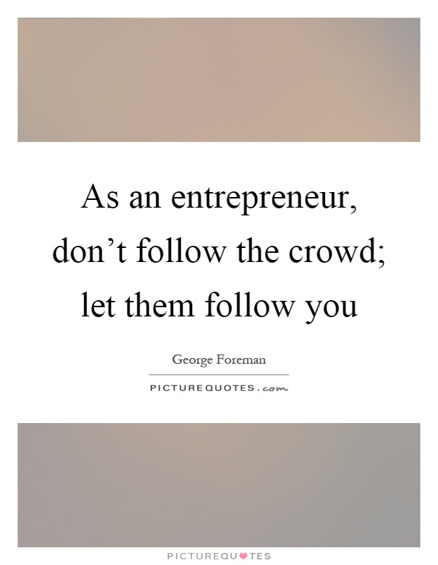 Fresh Dont Follow The Crowd Quotes