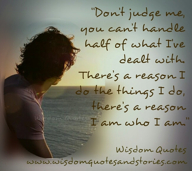 Dont Judge Me Wisdom Quotes Stories