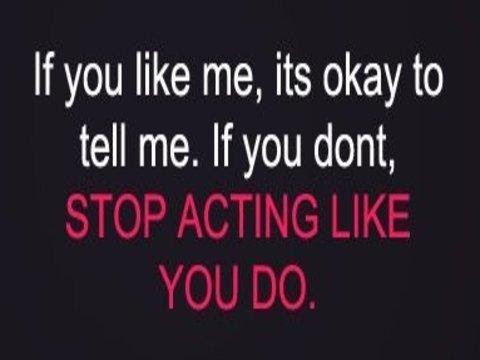 If You Like Me Its Okay To Tell Me If You Dont Stop Acting Like You
