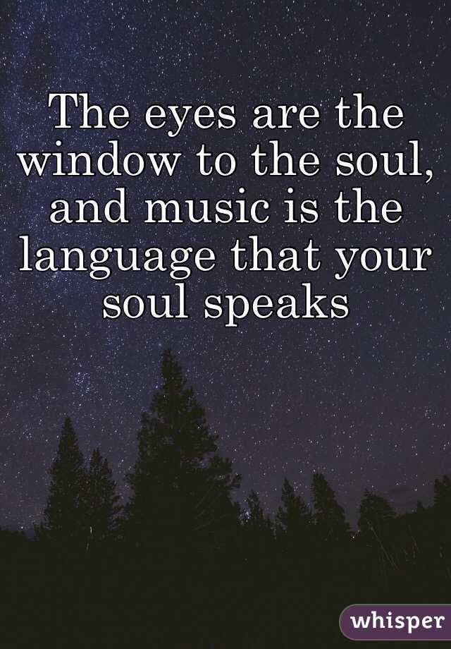 The Eyes Are The Window To The Soul And Music Is The Language That