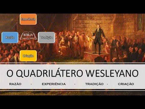 O QUADRILÁTERO WESLEYANO - Estudo Completo
