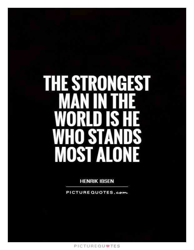 The Strongest Man In The World Is He Who Stands Most Alone Picture