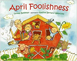 http://www.amazon.com/April-Foolishness-Teresa-Bateman/dp/080750405X/ref=sr_1_1?ie=UTF8&qid=1438654941&sr=8-1&keywords=april+foolishness