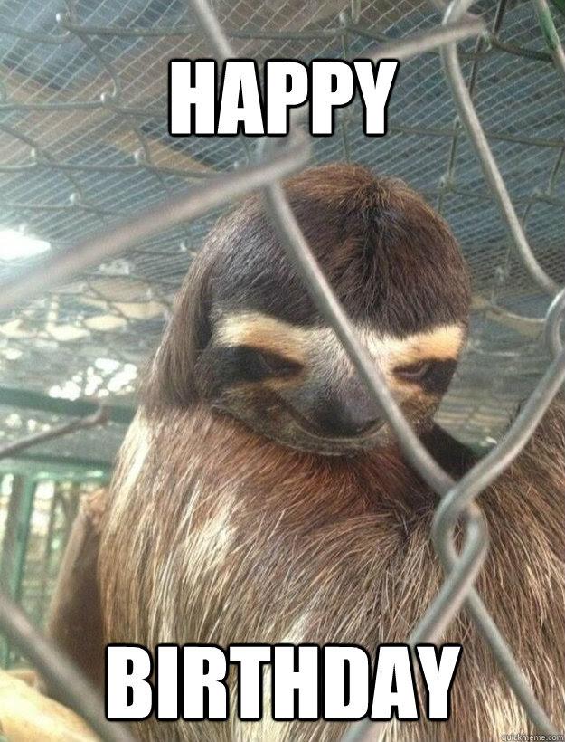 Happy Birthday Creepy Sloth Quickmeme