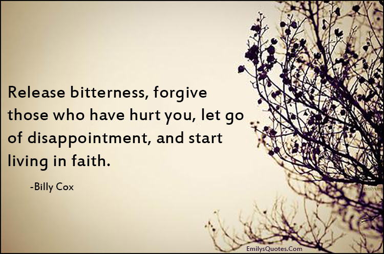 Release Bitterness Forgive Those Who Have Hurt You Let Go Of