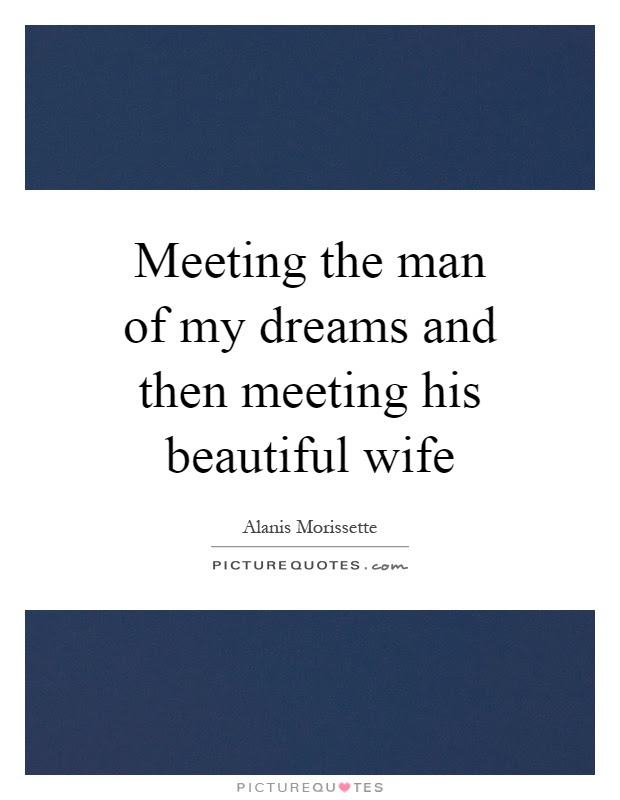 Meeting The Man Of My Dreams And Then Meeting His Beautiful Wife