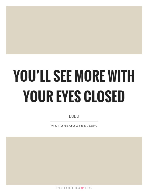 Youll See More With Your Eyes Closed Picture Quotes