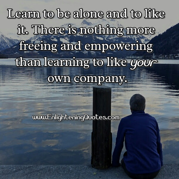 Learn To Be Alone Quote Learn To Be Alone Quotes Good Daily Quotes