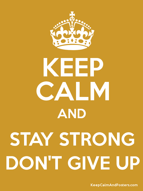 Keep Calm And Stay Strong Dont Give Up Keep Calm And Posters