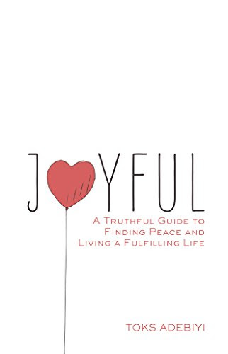 Joyful: A Truthful Guide to Finding Peace and Living a Fulfilling Life