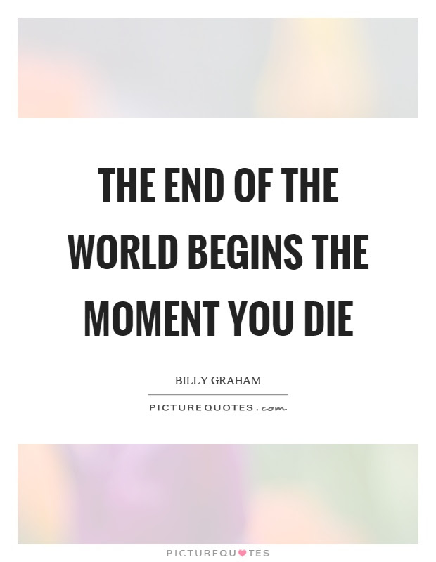 The End Of The World Begins The Moment You Die Picture Quotes