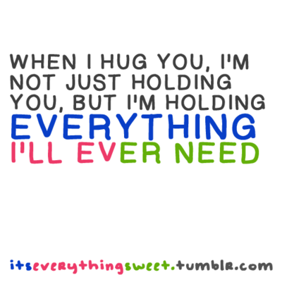 When I Hug You Im Not Just Holding You But Im Holding Everything