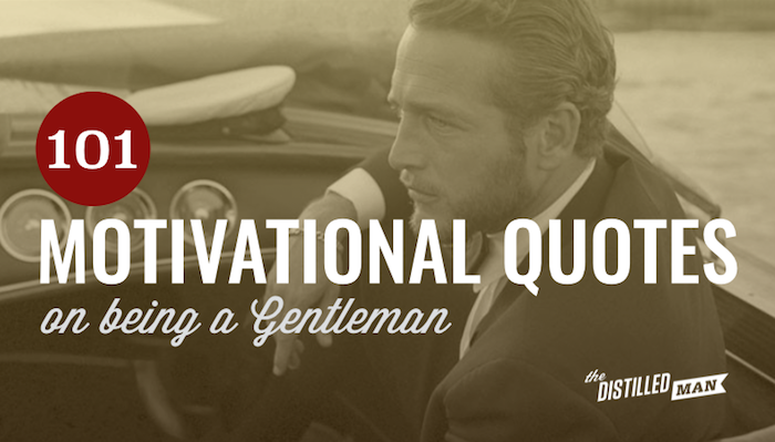 101 Motivational Quotes On Being A Gentleman The Distilled Man