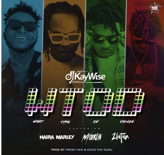 DJ Kaywise – What Type Of Dance ft. Naira Marley, Mayorkun, Zlatan