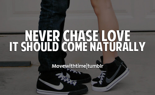 Never Chase Love It Should Come Naturally Unknown Picture Quotes
