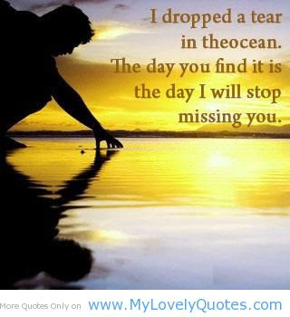I Dropped A Tear In Theocean The Day You Find It Is The Day I Will