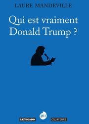 «Qui est vraiment Donald Trump?», par Laure Mandeville