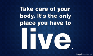 Take Care Of Your Body Its The Only Place You Have To Live Fitness