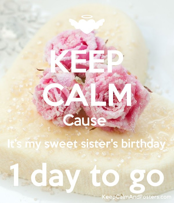 Keep Calm Cause Its My Sweet Sisters Birthday 1 Day To Go Keep