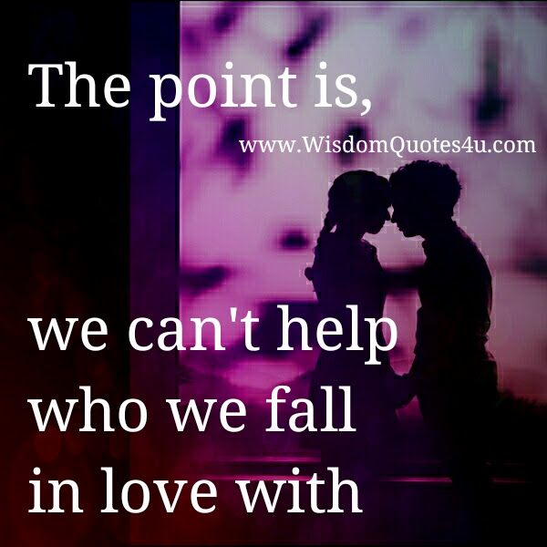 We Cant Help Who We Fall In Love With Wisdom Quotes