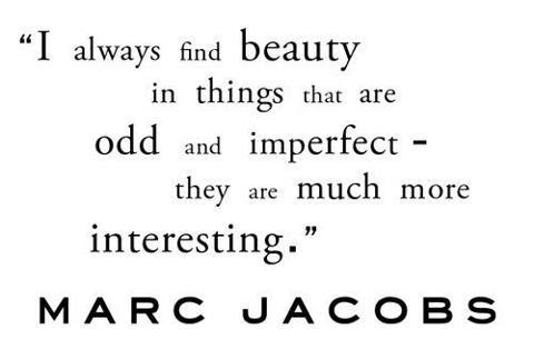 I Always Find Beauty In Things That Are Odd And Imperfect Beauty
