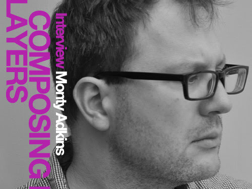 INTERVIEW: MONTY ADKINS Composing Layers