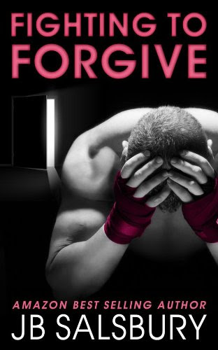 Fighting to Forgive (Fighting Series) by JB Salsbury