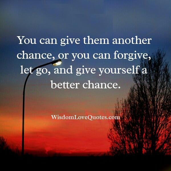 Let Go Give Yourself A Better Chance Wisdom Love Quotes