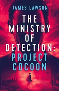 The Ministry of Detection: Project Cocoon by James Lawson