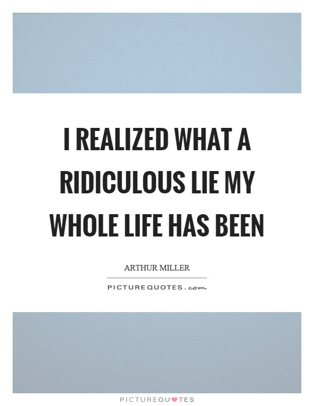 I Realized What A Ridiculous Lie My Whole Life Has Been Picture Quotes