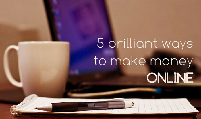5 Brilliant Ways To Earn Money Online