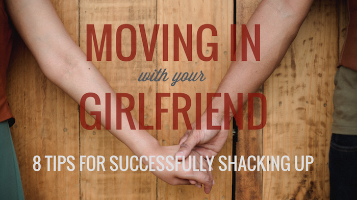 Moving In With Your Girlfriend 8 Tips For Successful Shacking Up