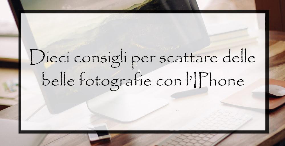 Dieci Consigli Per Scattare Delle Belle Fotografie Con Liphone