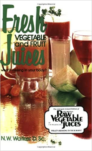 'Fresh Vegetable and Fruit Juices' book by Dr. Norman W. Walker