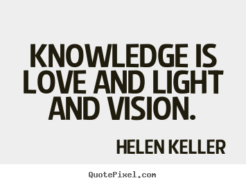 Helen Keller Picture Quotes Knowledge Is Love And Light And Vision