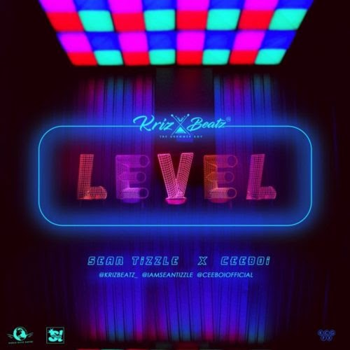 "MUSIC: Krizbeatz – ""Level"" ft Sean Tizzle & Ceeboi"