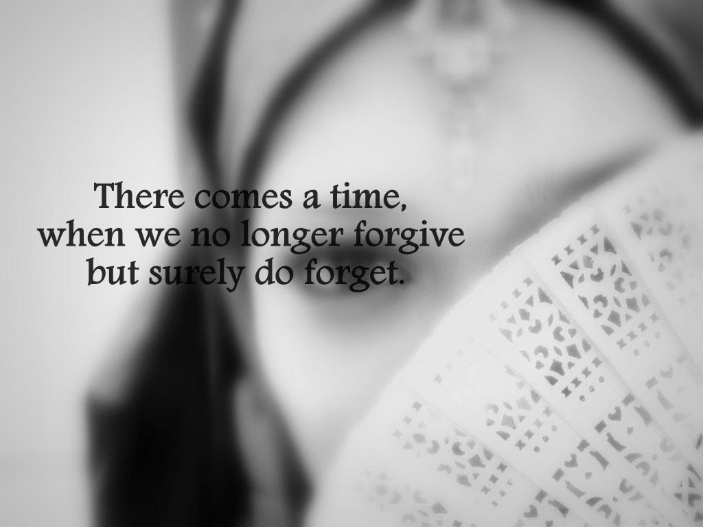 There Comes A Time When We No Longer Forgive But Surely Do