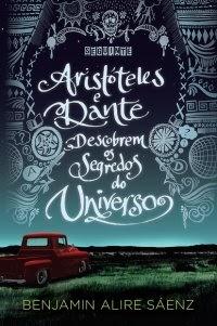 Aristóteles e Dante Descobrem os Segredos do Universo | Benjamin Alire Sáenz